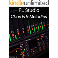 FL Studio: Composing Chords and Melodies: Easily Create Amazing Chords, Melodies and Become a Better Producer book cover