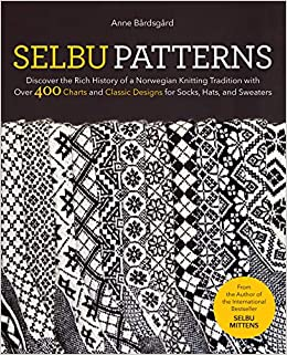 Amazon Com Selbu Patterns Discover The Rich History Of A Norwegian Knitting Tradition With Over 400 Charts And Classic Designs For Socks Hats And Sweaters 9781646010882 Bardsgard Anne Books