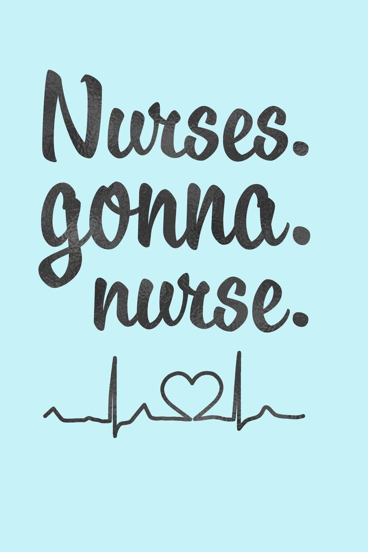 71dd201dba9 Nurses Gonna Nurse: Notebook Journal for Nurses College Ruled Lined (6 x 9)  Small Composition Book Diary Softback Cover Nursing School Graduation Gift  ...