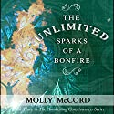 The Unlimited Sparks of a Bonfire: The Awakening Consciousness Series, Volume 3 Audiobook by Molly McCord Narrated by Steve White