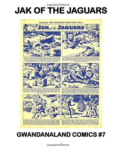 """Read Online Jak Of The Jaguars: Gwandanaland Comics #7 --- His Origin and the Complete """"Planet of Peril"""" -- Exciting Jungle/SF Comic Stories! ebook"""
