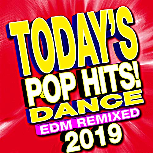 Today's 2019 Pop Hits! Dance EDM Remixed ()