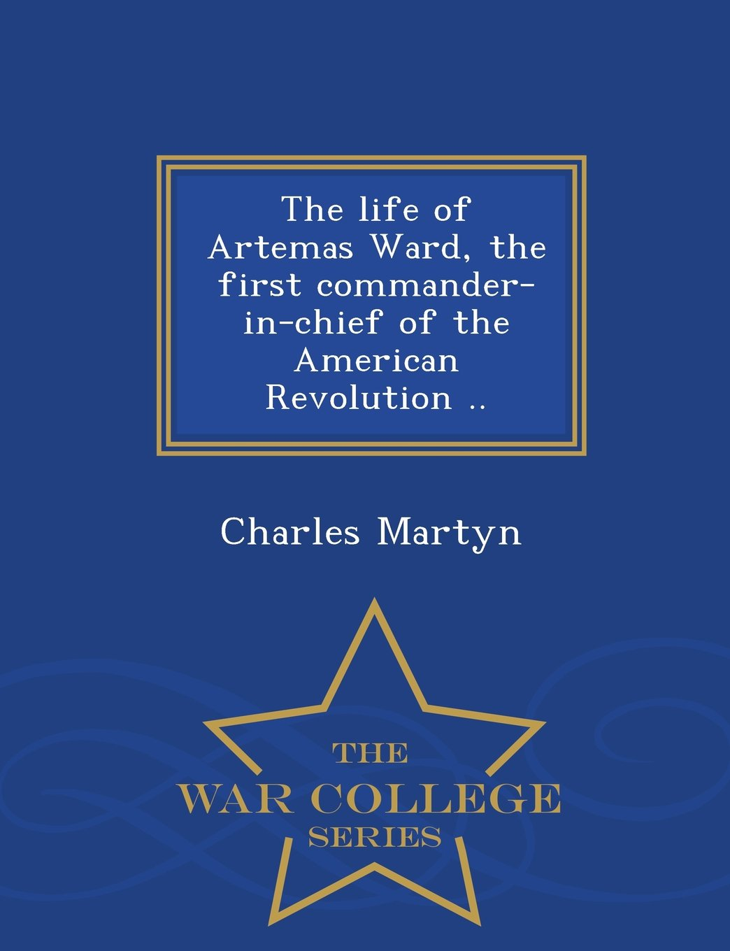 Download The life of Artemas Ward, the first commander-in-chief of the American Revolution ..  - War College Series pdf epub