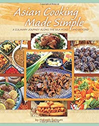 Asian Cooking Made Simple: A Culinary Journey along the Silk Road and Beyond