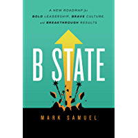 B State: A New Roadmap for Bold Leadership, Brave Culture, and Breakthrough Results (English Edition)