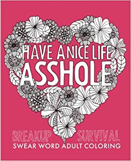 have a nice life asshole breakup stress reliever adult coloring book creative collective 9781523949298 amazoncom books