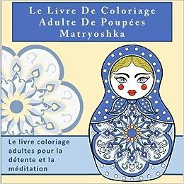 Le Livre De Coloriage Adulte De Poupees Matryoshka Le Livre