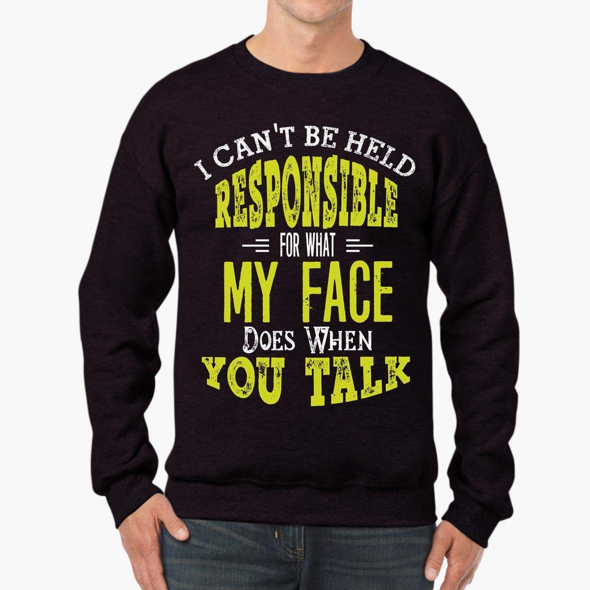 I Can/'t Be Held Responsible for What My Face Does When You Talk Unisex Sweatshirt tee