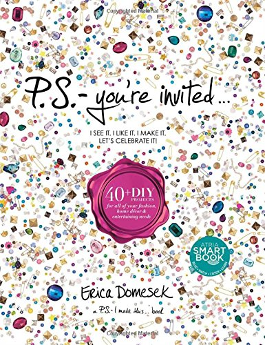 Read Online P.S.-You're Invited . . .: 40+DIY Projects for All of Your Fashion, Home Décor & Entertaining Needs ebook