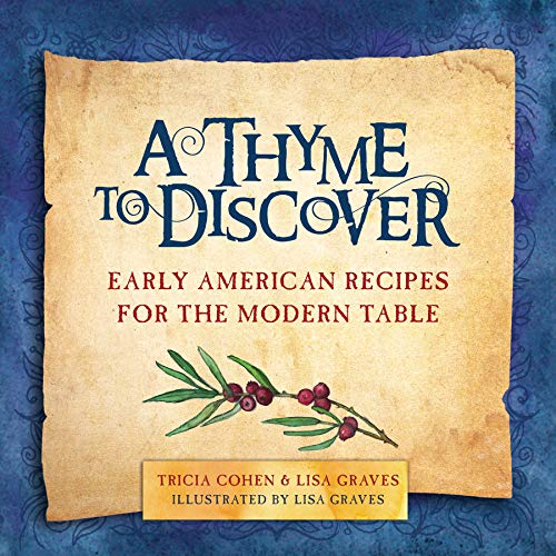 (A Thyme to Discover: Early American Recipes for the Modern Table)