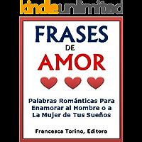 Frases De Amor: Palabras Románticas Para Enamorar al Hombre o a la Mujer de Tus Sueños