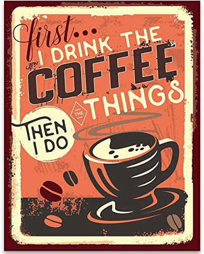 (First I Drink The Coffee Then I Do The Thing - 11x14 Unframed Typography Art Print - Great Coffee Shop and Kitchen Decor (Printed on Paper, Not Metal))