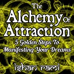 The Alchemy of Attraction: 5 Golden Steps to Manifesting Your Dreams | Ishan Rami