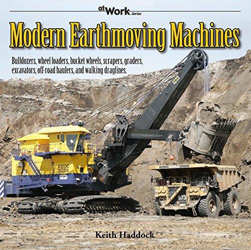Read Online Modern Earthmoving Machines: Bulldozers, wheel loaders, bucket wheels, scrapers, graders, excavators, off-road haulers, and walking draglines (at Work) pdf
