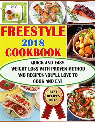 - Freestyle 2018 Cookbook  : Quick and Easy Weight Loss With Proven Method and Recipes You'll Love To Cook and Eat (Freestyle Cookbook 2)