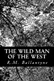 The Wild Man of the West, R. M. Ballantyne, 1481847244