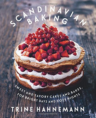 Scandinavian Baking: Sweet and Savory Cakes and Bakes, for Bright Days and Cozy Nights by Trine Hahnemann