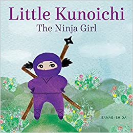 Little Kunoichi The Ninja Girl: Amazon.es: Sanae Ishida ...