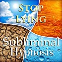 Stop Lying Subliminal Affirmations: Compulsive Liar & Be Honest, Solfeggio Tones, Binaural Beats, Self Help Meditation Hypnosis Speech by Subliminal Hypnosis Narrated by Joel Thielke
