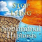 Stop Lying Subliminal Affirmations: Compulsive Liar & Be Honest, Solfeggio Tones, Binaural Beats, Self Help Meditation Hypnosis | Subliminal Hypnosis