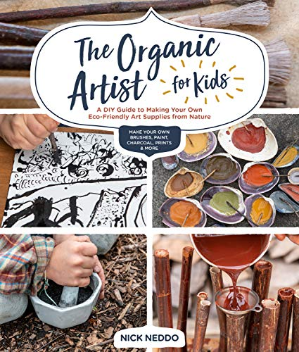 Book Cover: The Organic Artist for Kids: A DIY Guide to Making Your Own Eco-Friendly Art Supplies from Nature