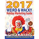 2017 Weird & Wacky Holiday Marketing Guide: Your business marketing calendar of ideas