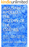 JESUS AND APOLLO - THE HISTORY OF THE ESSENES: The magic revelation of the Essesnes history and the secret origin of the christianity