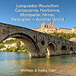Languedoc-Roussillon: Carcassonne, Narbonne, Montpelier, Nîmes, Perpignan: Another World Travel Adventures | Michael Carr,Kelby Carr