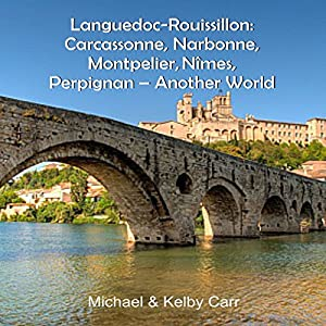 Languedoc-Roussillon: Carcassonne, Narbonne, Montpelier, Nîmes, Perpignan: Another World Travel Adventures Audiobook