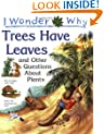 I Wonder Why Trees Have Leaves and Other Questions About Plants