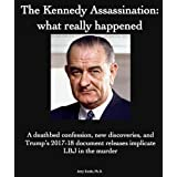 The Kennedy Assassination: what really happened: A deathbed confession, new discoveries, and Trump's 2017-18 document release