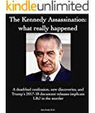 The Kennedy Assassination: what really happened: A deathbed confession, new discoveries, and Trump's 2017-18 document…