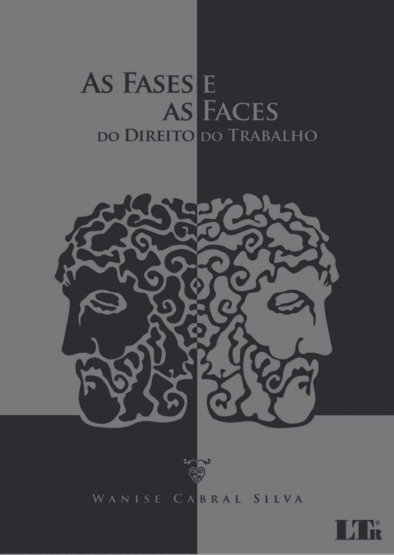 Read Online As Fases E as Faces Do Direito Do Trabalho ebook