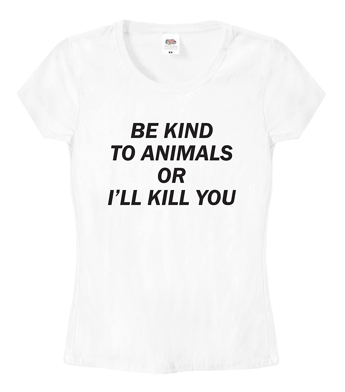 be kind to animals or I/'ll kill you t-shirt fitted short sleeve womens