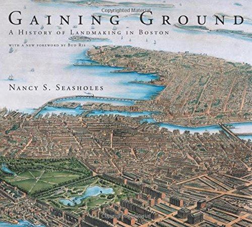 Gaining Ground: A History of Landmaking in Boston (MIT Press)