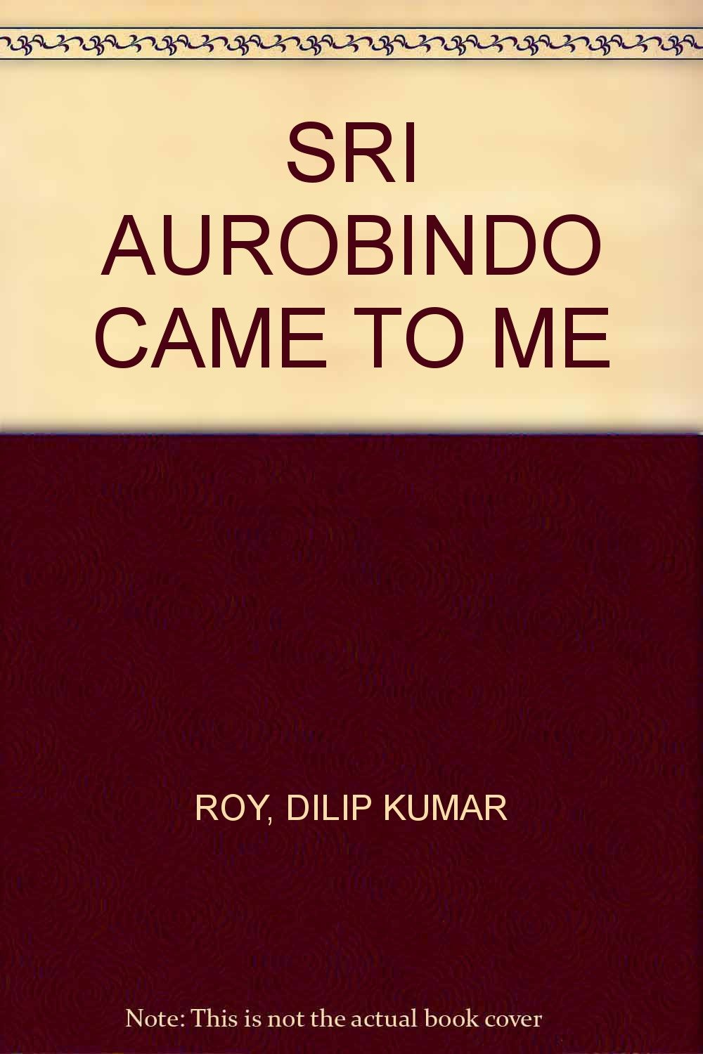 Read Online SRI AUROBINDO CAME TO ME ebook