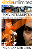 BOY, INTERRUPTED: THE MURDER OF GANNON STAUCH (New Crime Book 1)