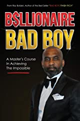 Billionaire Bad Boy: A Master's Course In Achieving The Impossible (Bad Boys Finish Rich) Paperback