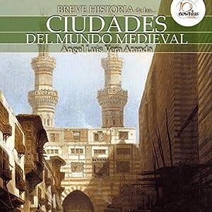 Breve historia de las ciudades del mundo medieval Audiobook