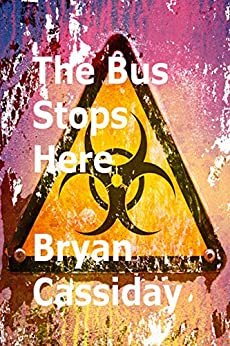 The Bus Stops Here: and other zombie tales by [Cassiday, Bryan]