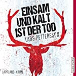 Einsam und kalt ist der Tod: Lappland-Krimi | Lars Pettersson