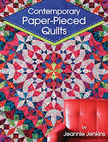 (Contemporary Paper-Pieced Quilts (Landauer) 8 Sensational Projects Introduce Foundation Piecing and Range from Beginner-Friendly to Advanced; Includes a Lovely Wall Hanging and an Intricate Bed Quilt)
