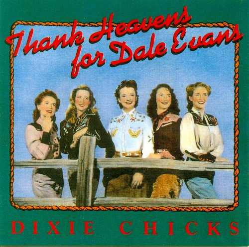 Thank Heavens for Dale Evans (1990) (Album) by Dixie Chicks
