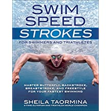 Swim Speed Strokes for Swimmers and Triathletes: Master Freestyle, Butterfly, Breaststroke and Backstroke for Your Fastest Swimming (Swim Speed Series)