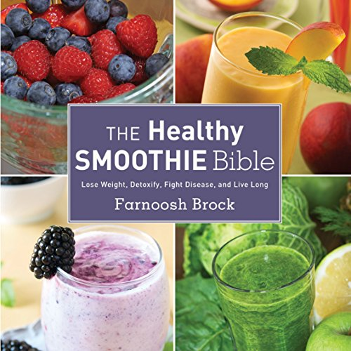 The Healthy Smoothie Bible: Lose Weight, Detoxify, Fight Disease, and Live Long (Best Fruits And Vegetables For Blending)