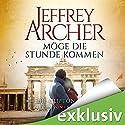 Möge die Stunde kommen (Die Clifton-Saga 6) Hörbuch von Jeffrey Archer Gesprochen von: Erich Räuker