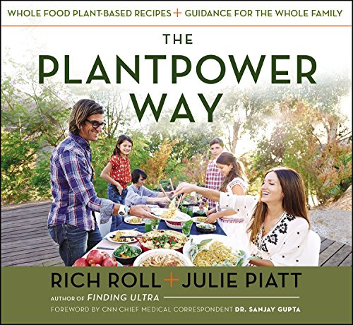 The Plantpower Way: Whole Food Plant-Based Recipes and Guidance for The Whole Family by Rich Roll, Julie Piatt