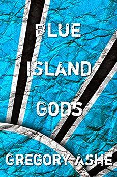 Blue Island Gods by [Ashe, Gregory]