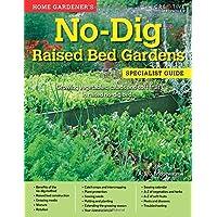 Home Gardener's No-Dig Raised Bed Gardens