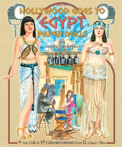Hollywood Goes to Egypt Paper Dolls: 4 Star Dolls and 19 Elaborate Costumes from 12 Classic Films -